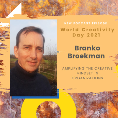 Creative Flow Podcast: Branko Broekman - Amplifying the creative mindset in organizations